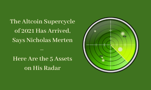The Altcoin Supercycle of 2021 Has Arrived, Says Nicholas Merten – Here Are the 5 Assets on His Radar