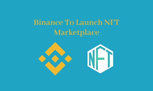 Binance To Launch NFT Marketplace