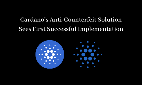 Cardano's Anti-Counterfeit Solution Sees First Successful Implementation