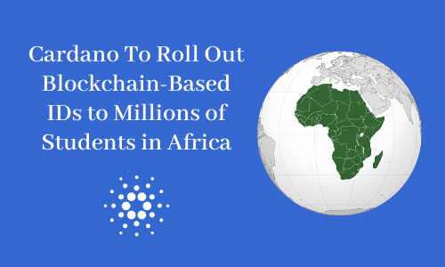 Cardano To Roll Out Blockchain-Based IDs to Millions of Students in Africa