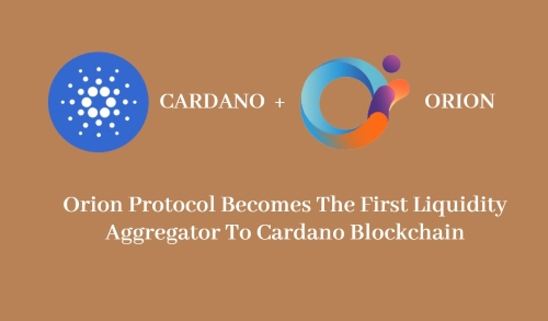 Orion Protocol Becomes The First Liquidity Aggregator To Cardano Blockchain