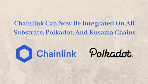 Chainlink Can Now Be Integrated On All Substrate, Polkadot, And Kusama Chains