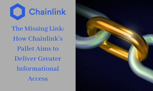 The Missing Link: How Chainlink's Pallet Aims to Deliver Greater Informational Access