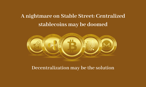 A nightmare on Stable Street: Centralized stablecoins may be doomed
