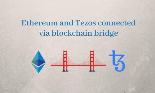 Ethereum and Tezos connected via blockchain bridge