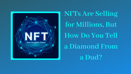NFTs Are Selling for Millions, But How Do You Tell a Diamond From a Dud?