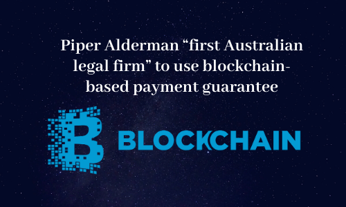 """Piper Alderman """"first Australian legal firm"""" to use blockchain-based payment guarantee"""