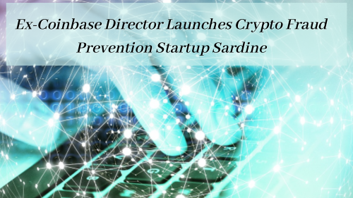 Ex-Coinbase Director Launches Crypto Fraud Prevention Start-up Sardine