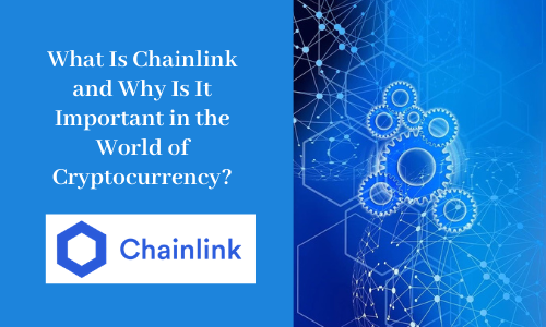 What Is Chainlink and Why Is It Important in the World of Cryptocurrency?