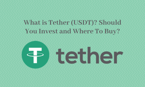 What is Tether (USDT)? Should You Invest and Where To Buy?
