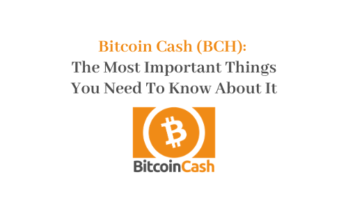 Bitcoin Cash (BCH): The Most Important Things You Need To Know About It