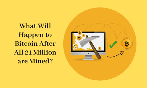 What Will Happen to Bitcoin After All 21 Million are Mined?