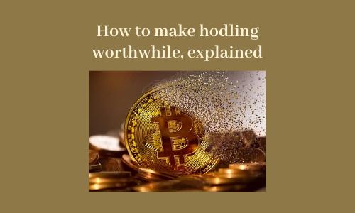 How to make hodling worthwhile, explained